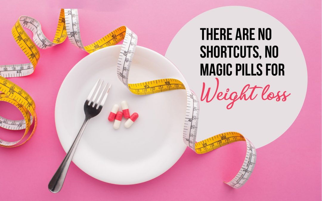 There Are No Shortcuts, No Magic Pills for Weight Loss